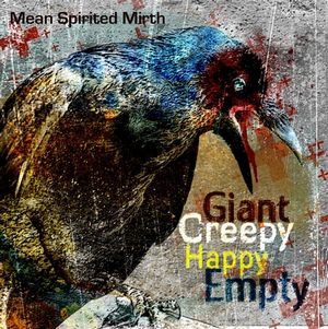 Giant Creepy Happy Empty : Mean Spirited Mirth