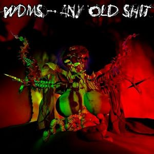 Any Old Shit : WDMS