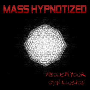 Abolish Your Own Illusion : Mass Hypnotized